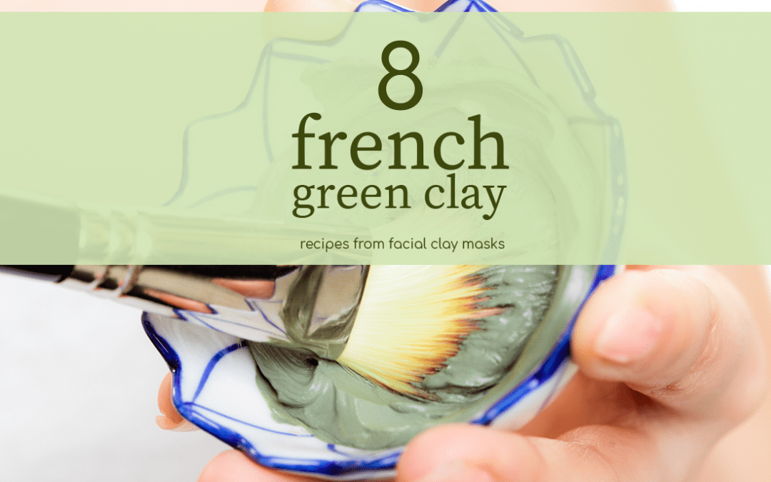 Best 8 French Green Clay Mask Recipes