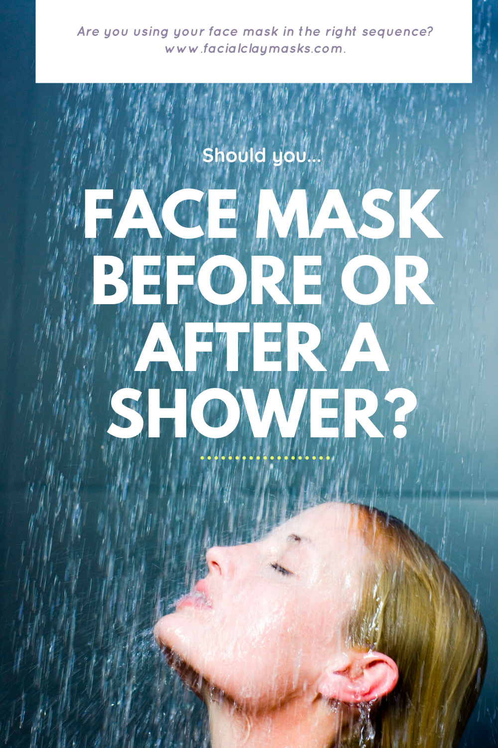 Should I use a Clay Mask before or after a shower? 1