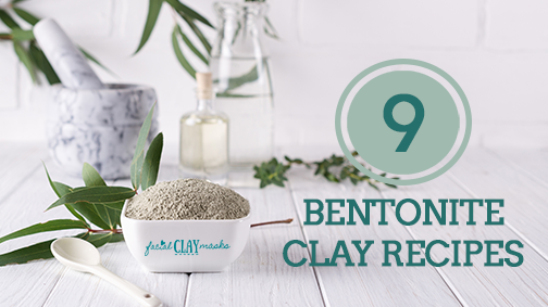 Bentonite Clay Mask Recipes