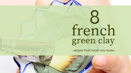 The Best French Green Clay Mask Recipes