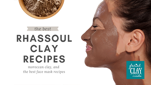 Rhassoul Clay Mask Recipes