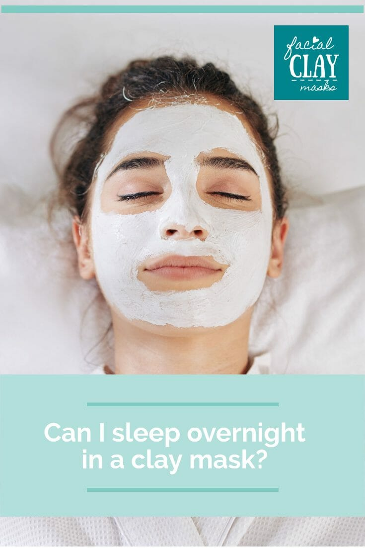 Can I sleep overnight in a clay mask