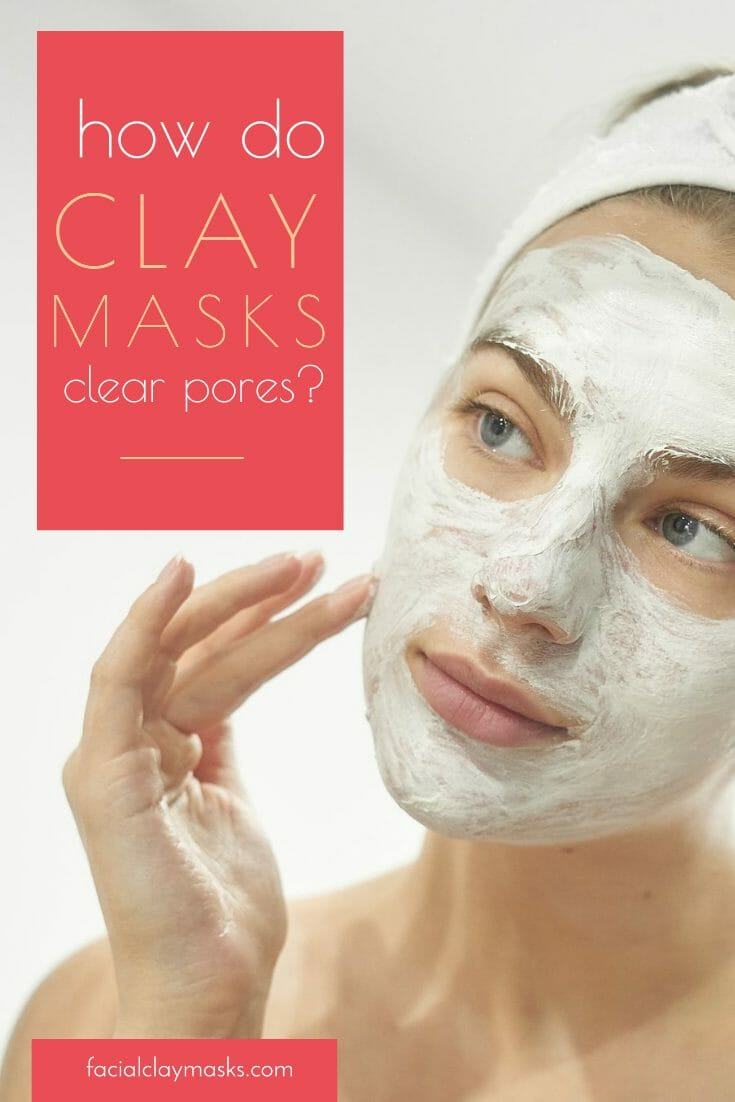 how do clay masks clear pores